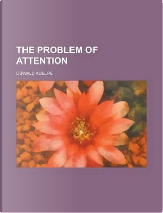 The Problem of Attention by Oswald Kuelpe