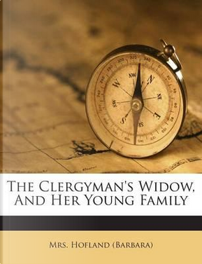 The Clergyman's Widow, and Her Young Family by Mrs Hofland (Barbara)