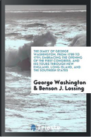 The diary of George Washington, from 1789 to 1791; embracing the opening of the first Congress, and his tours through New England, Long Island, and the southern states by George Washington