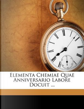Elementa Chemiae Quae Anniversario Labore Docuit ... by Hermann Boerhaave