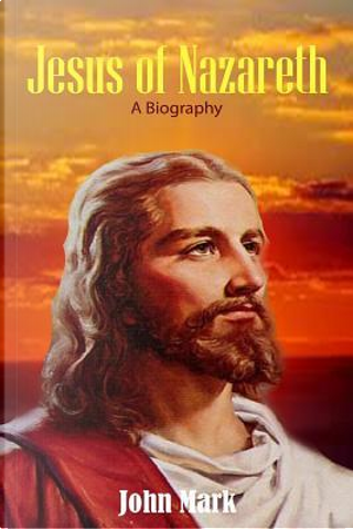 Jesus of Nazareth by John Mark