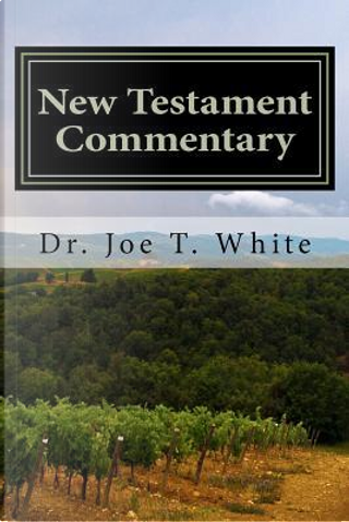 New Testament Commentary by Joe T. White
