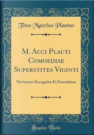 M. Acci Plauti Comoediae Superstites Viginti by Titus Maccius Plautus