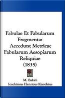 Fabulae Et Fabularum Fragmenta by M. Babrii
