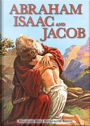 Abraham, Isaac, and Jacob by Carolyn Larsen