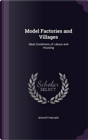 Model Factories and Villages by Budgett Meakin