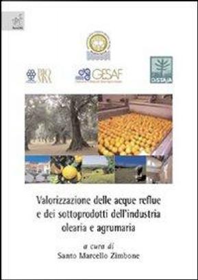 Valorizzazione delle acque reflue e dei sottoprodotti dell'industria olearia e agrumaria by Santo M. Zimbone