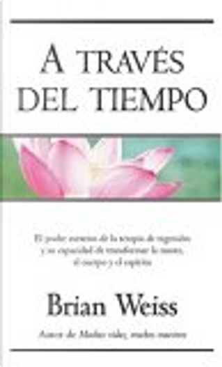 A traves del tiempo by Brian L. Weiss