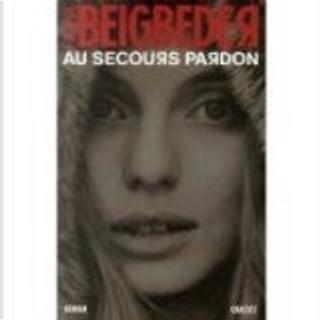 Au secours pardon by Frederic Beigbeder