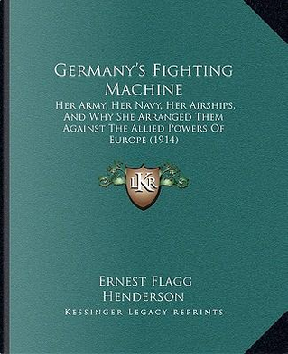 Germany's Fighting Machine by Ernest Flagg Henderson