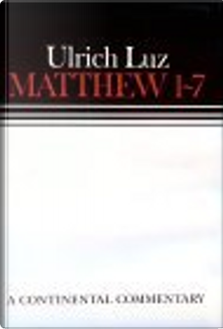 Matthew 1-7 A Continental Commentary by Ulrich Luz