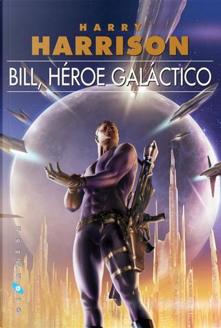 Bill, héroe galáctico by Harry Harrison