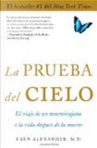 La Prueba Del Cielo by Eben Alexander