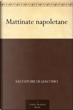 Mattinate napoletane by Salvatore Di Giacomo