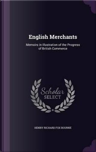 English Merchants by Henry Richard Fox Bourne