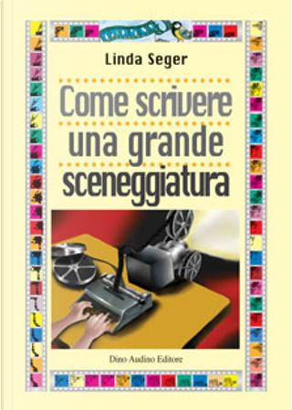 Come scrivere una grande sceneggiatura by Linda Seger