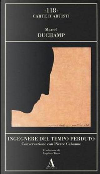 Ingegnere del tempo perduto. Conversazione con Pierre Cabanne by Marcel Duchamp