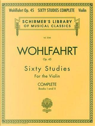 60 Studies, Op. 45 Complete Books 1 and 2 Violin by Franz Wohlfahrt
