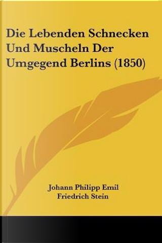 Die Lebenden Schnecken Und Muscheln Der Umgegend Berlins (1850) by Johann Philipp Emil Friedrich Stein