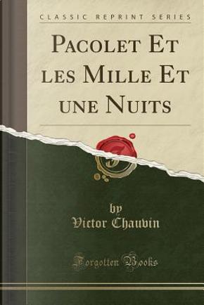 Pacolet Et les Mille Et une Nuits (Classic Reprint) by Victor Chauvin