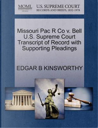 Missouri Pac R Co V. Bell U.S. Supreme Court Transcript of Record with Supporting Pleadings by Edgar B. Kinsworthy