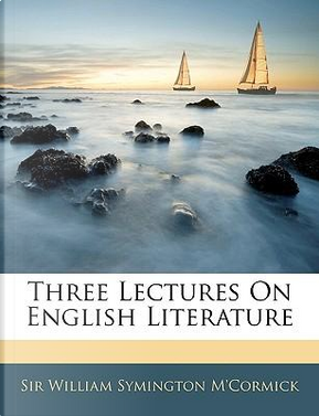 Three Lectures on English Literature by William Symington M'Cormick