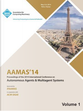 AAMAS 14 Vol 1 Proceedings of the 13th International Conference on Automous Agents and Multiagent Systems by AAMAS 14 Conference Committee