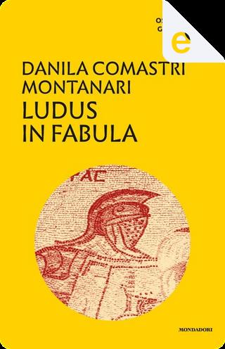 Ludus in fabula by Danila Comastri Montanari