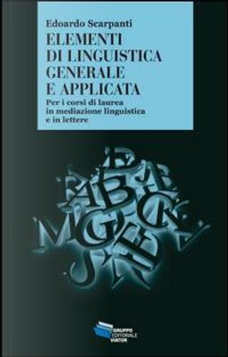Elementi di linguistica generale e applicata by Edoardo Scarpanti