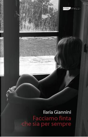 Facciamo finta che sia per sempre by Ilaria Giannini