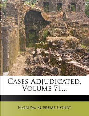 Cases Adjudicated, Volume 71. by Florida Supreme Court