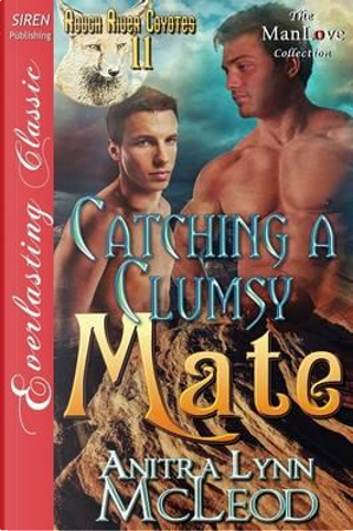 Catching a Clumsy Mate by Anitra Lynn McLeod