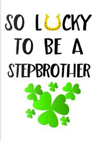 So Lucky to Be a Stepbrother Lined Journal by Blank Book Billionaire