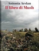 Il libro di Mush by Antonia Arslan