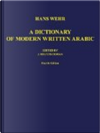 A Dictionary of Modern Written Arabic by Hans Wehr