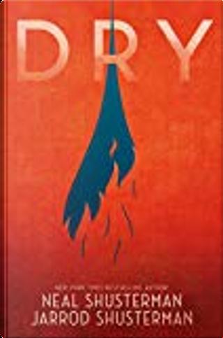 Dry by Jarrod Shusterman, Neal Shusterman