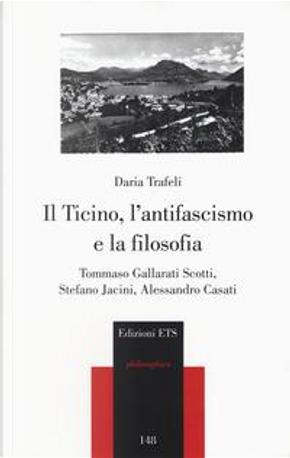 Il Ticino, l'antifascismo e la filosofia. Tommaso Gallarati Scotti, Stefano Jacini, Alessandro Casati by Daria Trafeli