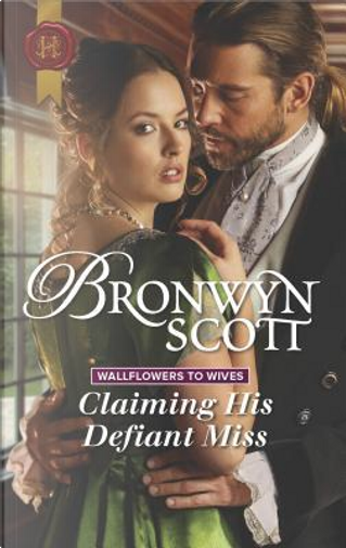 Claiming His Defiant Miss by Bronwyn Scott