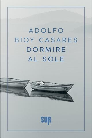 Dormire al sole by Adolfo Bioy Casares