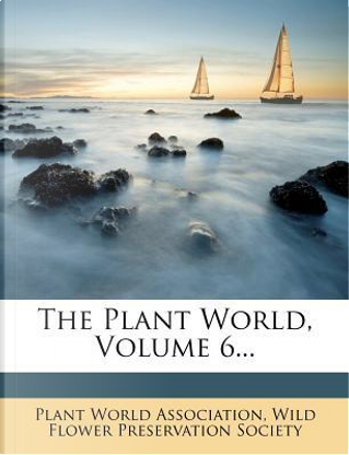 The Plant World, Volume 6... by Plant World Association