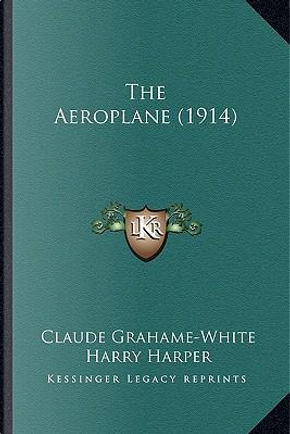 The Aeroplane (1914) the Aeroplane (1914) by Claude Grahame-White
