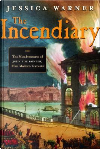 The Incendiary by Jessica Warner