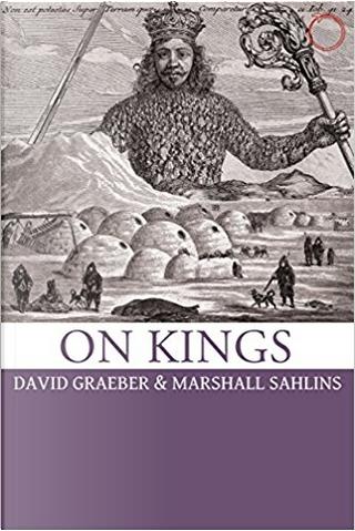 On Kings by David Graeber, Marshall Sahlins