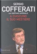 A ciascuno il suo mestiere by Gaetano Sateriale, Sergio Cofferati