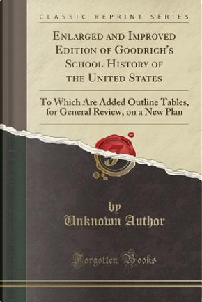 Enlarged and Improved Edition of Goodrich's School History of the United States by Author Unknown