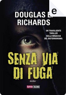 Senza via di fuga by Douglas E. Richard