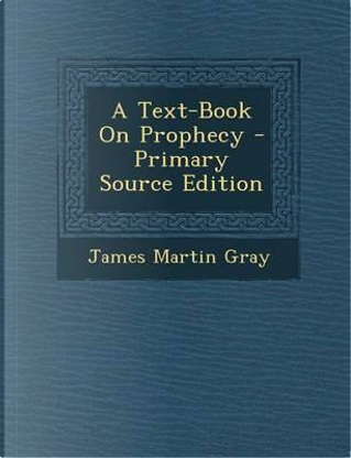 A Text-Book on Prophecy by James Martin Gray