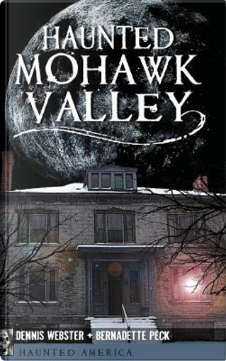 Haunted Mohawk Valley by Dennis Webster