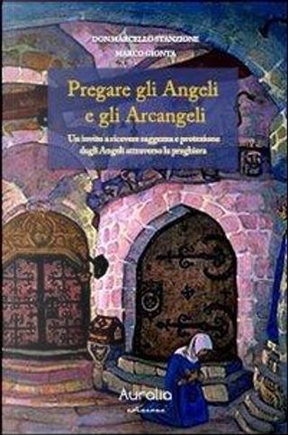 Pregare gli angeli e gli arcangeli. Un invito a ricevere saggezza e protezione dagli angeli attraverso la preghiera by Marcello Stanzione