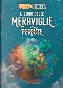 Il libro delle meraviglie perdute by Stef & Phere